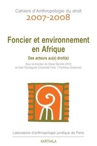 Olivier Barrière et Alain Rochegude - Cahiers d'Anthropologie du droit 2007-2008 : Foncier et environnement en Afrique - Des acteurs au(x) droit(s).
