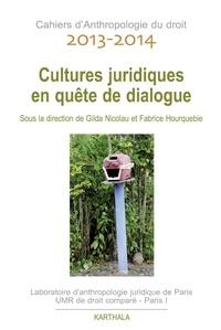 Gilda Nicolau et Fabrice Hourquebie - Cahiers d'Anthropologie du droit 2013-2014 : Cultures juridiques en quête de dialogue.