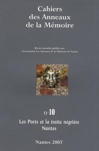 Yvon Chotard - Cahiers des Anneaux de la Mémoire N° 10/2007 : Les ports et la traite négrière Nantes.