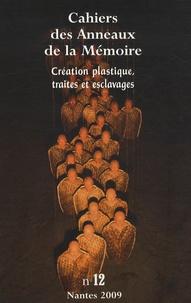 Didier Lahon et Cécile Colin-Fromont - Cahiers des Anneaux de la Mémoire N° 12/2009 : Création plastique, traites et esclavages.