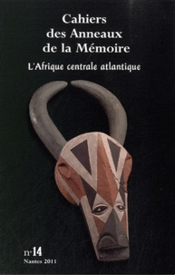 Jean-Marc Masseaut - Cahiers des Anneaux de la Mémoire N° 14/2011 : L'Afrique centrale atlantique.