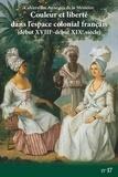 Yvon Chotard - Cahiers des Anneaux de la Mémoire N° 17 : Couleur et liberté dans l'espace colonial français (début XVIIIe-début XIXe siècle).