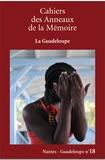 Patricia Beauchamp-Afadé - Cahiers des Anneaux de la Mémoire N° 18/2018 : La Guadeloupe.