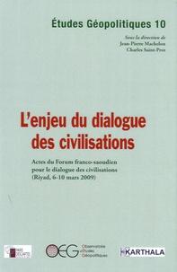 Jean-Pierre Machelon et Charles Saint-Prot - Etudes Géopolitiques N° 10 : L'enjeu du dialogue des civilisations - Actes du Forum franco-saoudien pour le dialogue des civilisations (Riyad, 6-10 mars 2009).