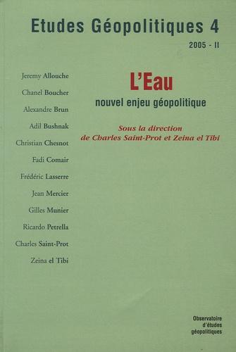 Charles Saint-Prot et Zeina El Tibi - Etudes Géopolitiques N° 4, 2005 : L'eau - Nouvel enjeu géopolitique.