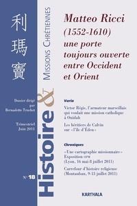 Bernadette Truchet - Histoire & missions chrétiennes N° 18, Juin 2011 : Matteo Ricci (1552-1610) - Une porte toujours ouverte entre Occident et Orient.
