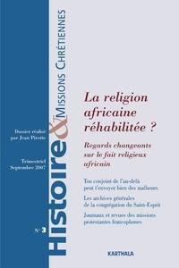 Jean Pirotte - Histoire & missions chrétiennes N° 3, Septembre 2007 : La religion africaine réhabilitée ? - Regards changeants sur le fait religieux africain.