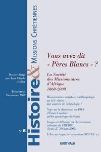 """Jean-Claude Ceillier - Histoire & missions chrétiennes N° 8, Décembre 2008 : Vous avez dit """"Pères Blancs"""" ?."""