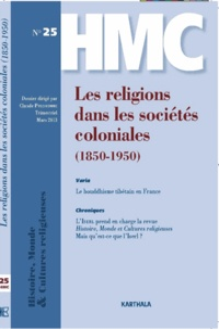 Claude Prudhomme - Histoire, Monde et Cultures religieuses N° 25 : Les religions dans les sociétés coloniales (1850-1950).