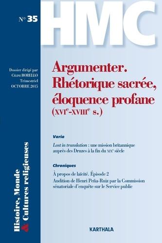 Céline Borello - Histoire, Monde et Cultures religieuses N° 35, Octobre 2015 : Argumenter : rhétorique sacrée, éloquence profane (XVIe-XVIIIe siècles).