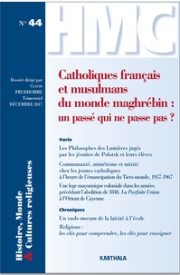 Claude Prudhomme - Histoire, Monde et Cultures religieuses N° 44 : Catholiques français et musulmans du monde maghrébine - Un passé qui ne passe pas ?.