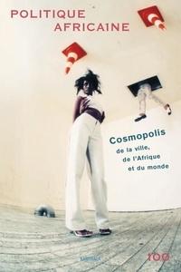 Dominique Malaquais et Roland Marchal - Politique africaine N° 100, Décembre 200 : Cosmopolis : de la ville, de l'Afrique et du monde. 1 DVD