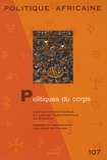 Danielle de Lame et Thomas Fouquet - Politique africaine N° 107, Octobre 2007 : Politiques du corps.