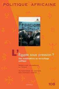Sarah Ben Néfissa et Jean-Yves Moisseron - Politique africaine N° 108, Décembre 200 : L'Egypte sous pression ? - Des mobilisations au verrouillage politique.