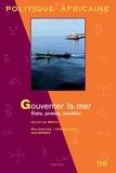 Laurent Fourchard - Politique africaine N° 116 : Gouverner la mer - Etats, pirates, sociétés.