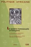 Christophe Broqua - Politique africaine N° 126, juin 2012 : La question homosexuelle et transgenre.