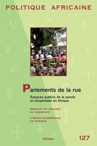 Richard Banégas - Politique africaine N° 127, Octobre 2012 : Parlements de la rue - Espaces publics de la parole et citoyenneté en Afrique.