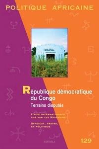 Richard Banégas - Politique africaine N° 129, mars 2013 : République démocratique du Congo : Terrains disputés - L'aide internationale vue par les Nigériens ; Syndicat, travail et politique.