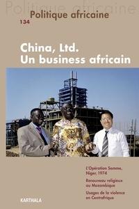 Antoine Kernen - Politique africaine N° 134, Juin 2014 : China, Ltd. Un business africain.
