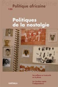 Guillaume Lachenal et Aïssatou Mbodj-Pouye - Politique africaine N° 135, Octobre 2014 : Politiques de la nostalgie.