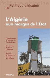 Tarik Dahou et Nedjib Sidi Moussa - Politique africaine N° 137 : L'Algérie aux marges de l'Etat.