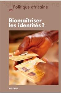 Séverine Awenengo et Richard Banégas - Politique africaine N° 152, décembre 201 : Biomaîtriser les identités ?.