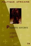 Florence Bernault et Joseph Tonda - Politique africaine N° 79, Octobre 2000 : Pouvoirs sorciers.
