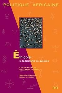 Roland Marchal et Thomas Osmond - Politique africaine N° 99, Octobre 2005 : Ethiopie : le fédéralisme en question.
