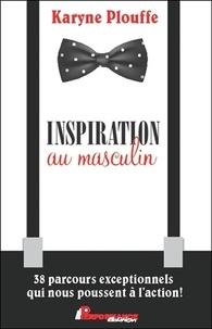 Karyne Plouffe - Inspiration au masculin - 38 parcours exceptionnels qui nous poussent à l'action !.