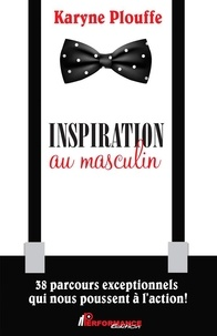 Livre gratuit à télécharger pour ipad Inspiration au masculin  - 38 parcours exceptionnels qui nous poussent à l'action PDB ePub CHM in French 9782924941140 par Karyne Plouffe