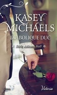 Kasey Michaels - Ashurst Hall Tome 1 : Diabolique duc.