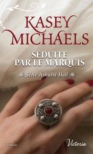 Kasey Michaels - Ashurst Hall Tome 2 : Séduite par le marquis.