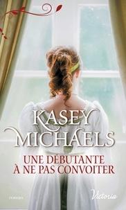 Kasey Michaels - La petite saison Tome 2 : Une débutante à ne pas convoiter.