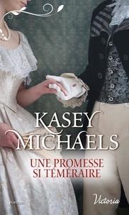 Kasey Michaels - La petite saison Tome 3 : Une promesse si téméraire.