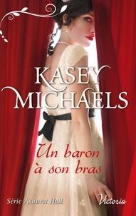 Kasey Michaels - Ashurst Hall 4 : Un baron à son bras.