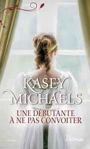 Kasey Michaels - Une débutante à ne pas convoiter.