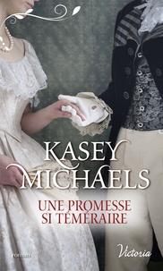 Kasey Michaels - Une promesse si téméraire.