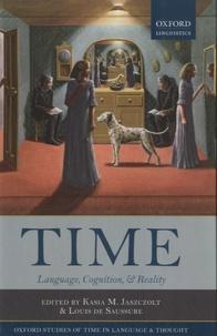 Kasia M. Jaszczolt et Louis de Saussure - Time - Language, Cognition & Reality.