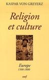 Kaspar von Greyerz - Religion et culture - Europe 1500-1800.