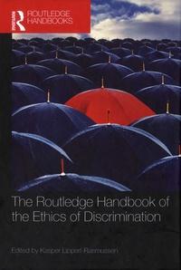 Kasper Lippert-Rasmussen - The Routledge Handbook of the Ethics of Discrimination.