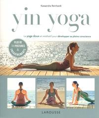 Kassandra Reinhardt - Yin Yoga - Le yoga doux et méditatif pour développer sa pleine conscience.