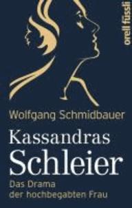 Kassandras Schleier - Das Drama der hochbegabten Frau.