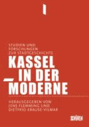 Kassel in der Moderne - Forschungen und Studien zur Stadtgeschichte.