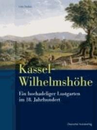 Kassel-Wilhelmshöhe - Ein hochadeliger Lustgarten im 18. Jahrhundert.