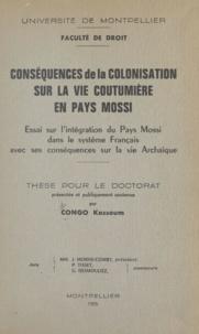 Kassoum Congo - Conséquences de la colonisation sur la vie coutumière en pays Mossi - Essai sur l'intégration du pays Mossi dans le système français avec ses conséquences sur la vie archaïque.