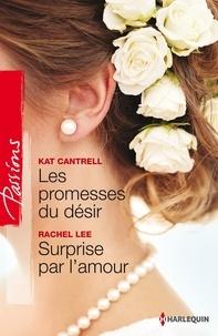 Kat Cantrell et Rachel Lee - Les promesses du désir - Surprise par l'amour.
