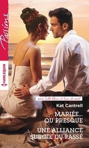 Kat Cantrell - Mariée... ou presque - Une alliance surgie du passé.