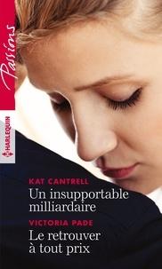 Kat Cantrell et Victoria Pade - Un insupportable milliardaire - Le retrouver à tout prix.