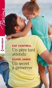 Kat Cantrell et Silver James - Un père tant attendu - Un secret à préserver.