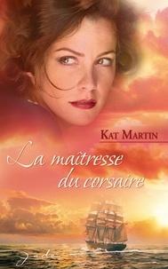 Kat Martin - La maîtresse du corsaire.